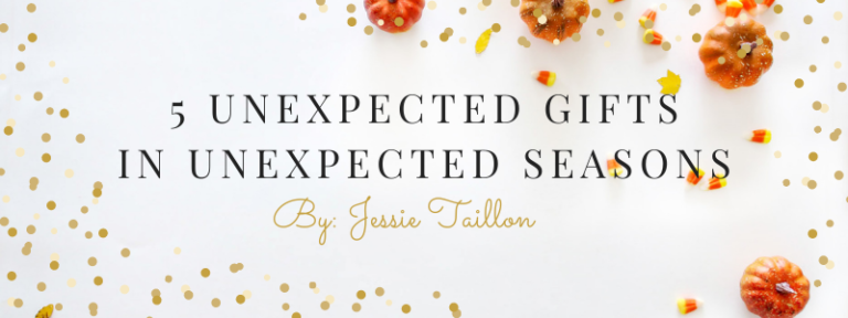 5 Unexpected gifts in unexpected seasons