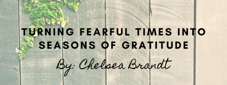 Turning fearful Times into seasons of gratitude